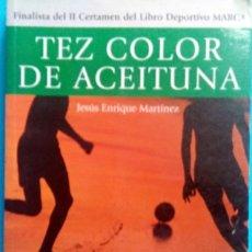 Libros: LIBRO - TEZ COLOR DE ACEITUNA JESUS ENRIQUE MARTINEZ MARCA 2004 NOVELA FUTBOL. Lote 212532497