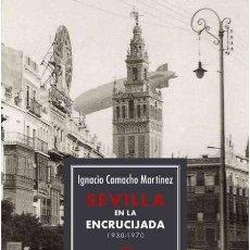 Libros: SEVILLA EN LA ENCRUCIJADA. 1930-1970. IGNACIO CAMACHO MARTÍNEZ.. Lote 213479186