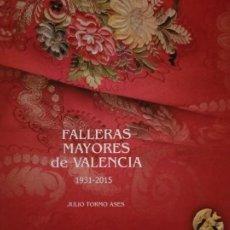 Libros: FALLERAS MAYORES DE VALENCIA 1931-2015- JULIO TORMO. Lote 254459655