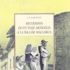 Libros: RECUERDOS DE UN VIAJE ARTÍSTICO A LA ISLA DE MALLORCA. LAURENS, J. J. B.. Lote 214152606