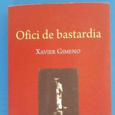 Libros: LIBRO / OFICI DE BASTARDIA - XAVIER GIMENO, EDICIONS MON DE LLIBRES, 1ª EDICIÓ NOVEMBRE 2019. Lote 215654768
