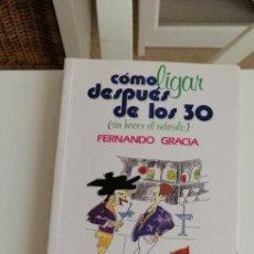 Libros: G-34 LIBRO COMO LIGAR DESPUES DE LOS 30 FERNANDO GRACIA. Lote 215668320