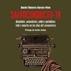 Libros: SALVOCONDUCTO-19.UNA INTENSA CRÓNICA SOBRE LA VIDA Y LA MUERTE EN LOS DÍAS DEL CORONAVIRUS.. Lote 215750145