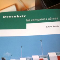 Libros: LIBRO DESCUBRIR LAS COMPAÑÍAS AÉREAS. ARTURO BENITO. EDITORIAL AENA. AÑO 2004.. Lote 216641903