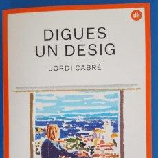Libros: LIBRO / DIGUES UN DESIG - JORDI CABRÉ, 1ª EDICIÓN FEBRERO 2019. Lote 217268413