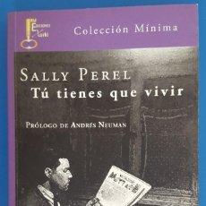 Libros: LIBRO / SALLY PEREL - TÚ TIENES QUE VIVIR, EDICIONES XORKI 1ª EDICIÓN 2014. Lote 217277975