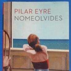 Libros: LIBRO / PILAR EYRE - NOMEOLVIDES, PLANETA 1ª EDICIÓN OCTUBRE 2015. Lote 217300347