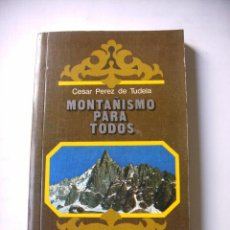 Libros: MONTAÑISMO PARA TODOS CESAR P. DE TUDELA. Lote 217988878