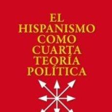 Libros: EL HISPANISMO COMO CUARTA TEORÍA POLÍTICA DE JOSÉ ALSINA CALVÉS 1ª EDICIÓN DE ED. FIDES, TARRAGONA,. Lote 218350723