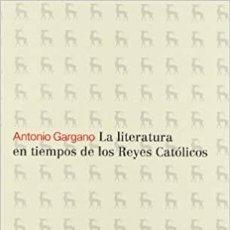 Libros: LA LITERATURA EN TIEMPOS DE LOS REYES CATÓLICOS.(GARGANO, ANTONIO.). Lote 218794660