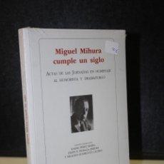 Libros: MIGUEL MIHURA CUMPLE UN SIGLO. ACTAS DE LAS JORNADAS EN HOMENAJE AL HUMORISTA Y DRAMATURGO.. Lote 218814575