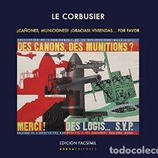 Libros: LE CORBUSIER. ¿CAÑONES, MUNICIONES? ¡GRACIAS! VIVIENDAS POR FAVOR + UNA EXPOSICION UN PABELLON , UN. Lote 218827808