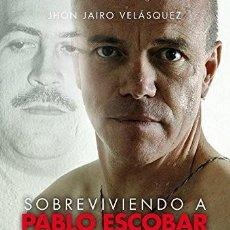 Libros: SOBREVIVIENDO A PABLO ESCOBAR: 'POPEYE' EL SICARIO, 23 AÑOS Y 3 MESES DE CARCEL JOHN JAIRO VELASQUEZ. Lote 218878747