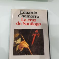 Libros: LIBRO LA CRUZ DE SANTIAGO EDUARDO CHAMORRO. Lote 218935918