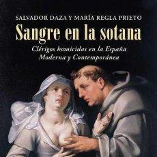 Libros: SANGRE EN LA SOTANA.CLÉRIGOS HOMICIDAS EN LA ESPAÑA MODERNA Y CONTEMPORÁNEA.. Lote 225751290