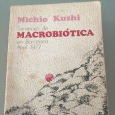 Libros: SEMINARIO DE MACROBIÓTICA EN BARCELONA ABRIL DE 1977 DE MICHIO KUSHI. PRIMERA EDICIÓN DE 1978. Lote 219172862