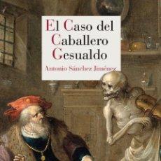 Libros: EL CASO DEL CABALLERO GESUALDO ANTONIO SÁNCHEZ JIMÉNEZ. Lote 220611293
