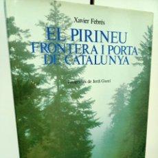 Libros: EL PIRINEU, FRONTERA I PORTA DE CATALUNYA, GEOGRAFIA / GEOGRAPHY, EDICIONS 62, 1984. Lote 220829355