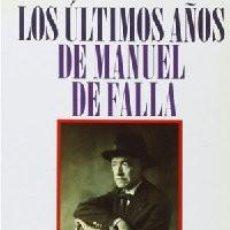 Livres: LOS ÚLTIMOS AÑOS DE MANUEL DE FALLA.(PERSIA, JORGE DE.). Lote 220837276