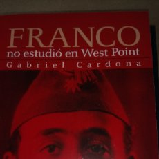 Libros: LIBRO FRANCO NO ESTUDIÓ EN WEST POINT. GABRIEL CARDONA. EDITORIAL LITTERA BOOKS. AÑO 2003.. Lote 221090786