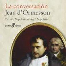 Libros: LA CONVERSACIÓN. CUANDO NAPOLEÓN SE CREYÓ NAPOLEÓN. (D'ORMESSON, JEAN.). Lote 221516901