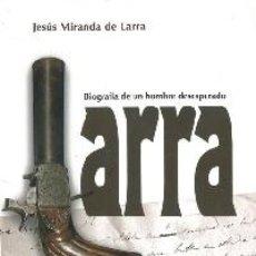 Libros: LARRA. BIOGRAFÍA DE UN HOMBRE DESESPERADO. (MIRANDA DE LARRA, JESÚS.). Lote 293718228
