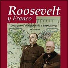 Livros: ROOSEVELT Y FRANCO. DE LA GUERRA CIVIL ESPAÑOLA A PEARL HARBOR. THOMÀS, JOAN MARIA.. Lote 222398835