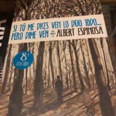 Libros: SI TÚ ME DICES VEN LO DEJO TODO PERO DIME VEN ALBERT ESPINOSA. Lote 222709566