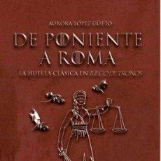 Libros: DE PONIENTE A ROMA : LA HUELLA CLÁSICA EN JUEGO DE TRONOS. AURORA LÓPEZ GÜETO.-NUEVO. Lote 223145991