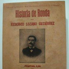 Libros: HISTORIA DE RONDA FEDERICO LOZANO GUTIÉRRES - EDITORIAL LA SERRANÍA - REAL MAESTRANZA DE RONDA 2005. Lote 222429750