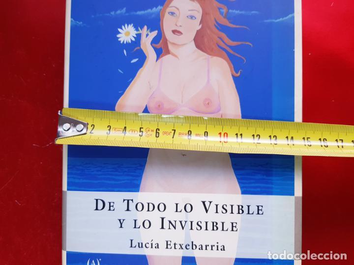 Libros: LIBRO-DE TODO LO VISIBLE Y LO INVISIBLE-LUCÍA ETXEBERRÍA-SOBRECUBIERTA-VER FOTOS - Foto 6 - 224254433