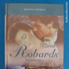Livros: LIBRO DE KAREN ROBARDS IRRESISTIBLE BANNING SISTERS II AÑO 2008 DE RBA EDITORES LOTE E. Lote 224883478