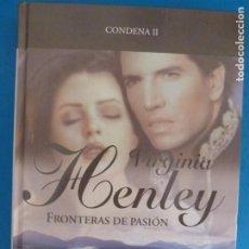 Livros: LIBRO DE VIRGINIA HENLEY FRONTERAS DE PASION CONDENA II AÑO 2008 DE RBA EDITORES LOTE E. Lote 224883886