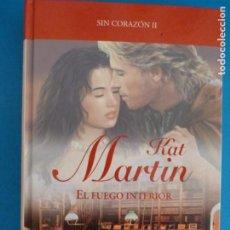 Livros: LIBRO DE KAT MARTIN EL FUEGO INTERIOR SIN CORAZON II AÑO 2008 DE RBA EDITORES LOTE E. Lote 224888052