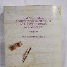 Libros: INVENTARI DELS REGISTRES SACRAMENTALS DE L'ARXIU DIOCESÁ DE MALLORCA. Lote 226940272