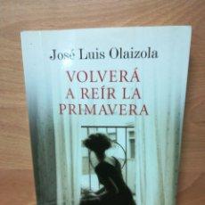 Libros: VOLVERÁ A REÍR LA PRIMAVERA JOSÉ LUIS OLAIZOLA NOVELA HISTÓRICA MARTÍNEZ ROCA. Lote 227566390