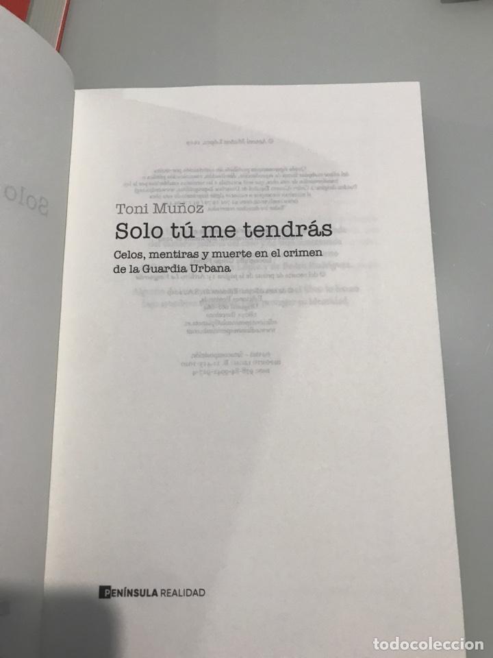 Libros: Solo tú me tendrás. Toni Muñoz. Celos mentiras y muerte en el crimen de la Guardia Urbana. Nueva edi - Foto 2 - 227740145