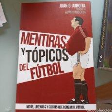 Libros: MENTIRAS Y TÓPICOS DEL FÚTBOL - JUAN G. ARROITA (NUEVO). Lote 227950320