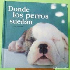 Libros: DONDE LOS PERROS SUEÑAN - LIBRO ILUSTRADO - PEARSON - IDEAL PARA REGALO - NUEVO. Lote 228191490