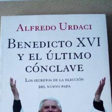 Libros: LIBRO BENEDICTO XVI Y EL ÚLTIMO CÓNCLAVE. ALFREDO URDACI. EDITORIAL PLANETA. AÑO 2005.. Lote 228260345