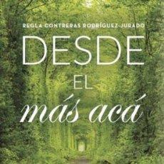 Libros: DESDE EL MÁS ACÁ. REGLA CONTRERAS RODRÍGUEZ-JURADO. NUEVO. Lote 228419755
