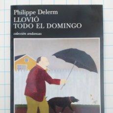 Libri: LLOVIÓ TODO EL DOMINGO. PHILIPPE DELERM.. Lote 229029290