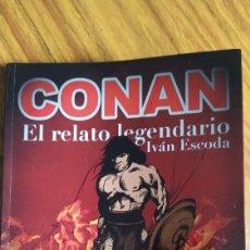 Libros: CONAN, EL RELATO LEGENDARIO, DE IVÁN ESCODA. 1° EDICIÓN, AGOSTO 2019.. Lote 229052660