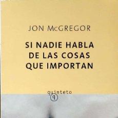 Livros: SI NADIE HABLA DE LAS COSAS QUE IMPORTAN.JON MCGREGOR.QUINTETO.1ªEDICIÓN.2009.. Lote 229391165