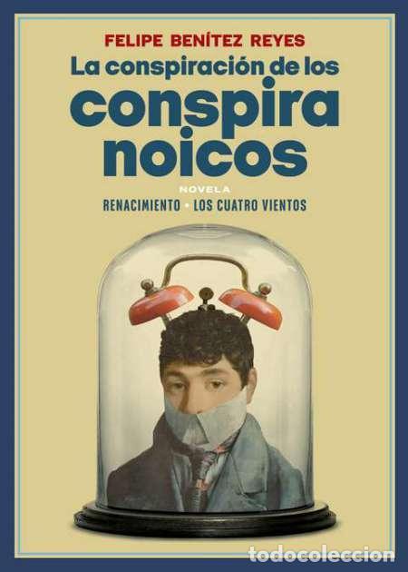 LA CONSPIRACIÓN DE LOS CONSPIRANOICOS. FELIPE BENÍTEZ REYES.-NUEVO (Libros nuevos sin clasificar)