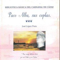 Libros: PACO ALBA, SUS COPLAS BIBLIOTECA BÁSICA DEL CARNAVAL DE CÁDIZ. Lote 231314340