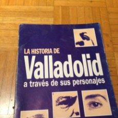 Libros: LA HISTORIA DE VALLADOLID A TRAVES DE SUS PERSONAJES.. Lote 231562830
