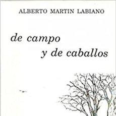 Libros: DE CAMPO Y DE CABALLOS ALBERTO MARTIN LABIANO. Lote 231988745