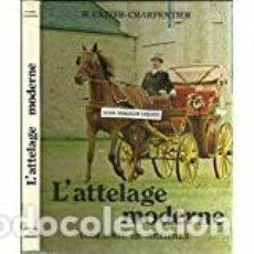 Libros: L'ATTELAGE MODERNE CAZIER-CHARPENTIER H. Lote 232004615