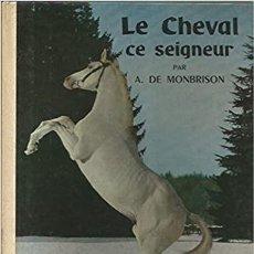 Libros: LE CHEVAL, CE SEIGNEUR A. DE MONBRISON. Lote 232008380